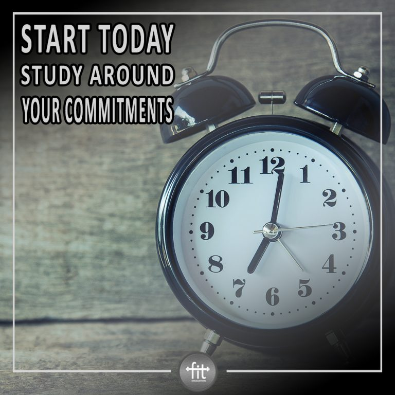 Start today and study around your commitments